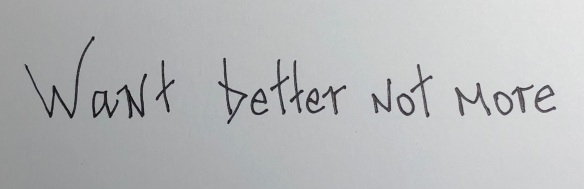 Want better not more